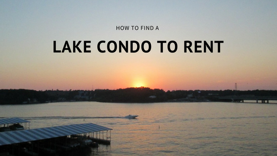 HOW TO FIND A LAKE CONDO TO RENT