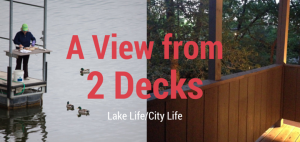 Lake Life versus City Life – A View from 2 Decks