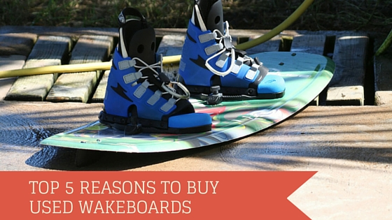 5 Top Reasons to Buy Used Wakeboards